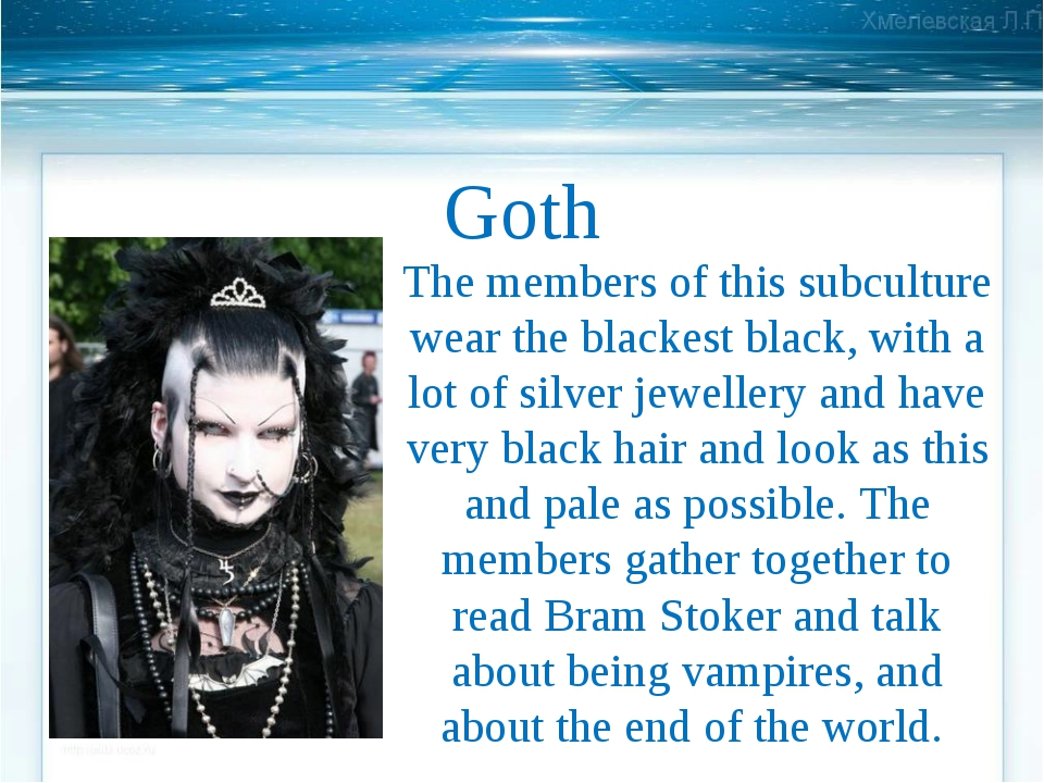 Goth The members of this subculture wear the blackest black, with a lot of si...