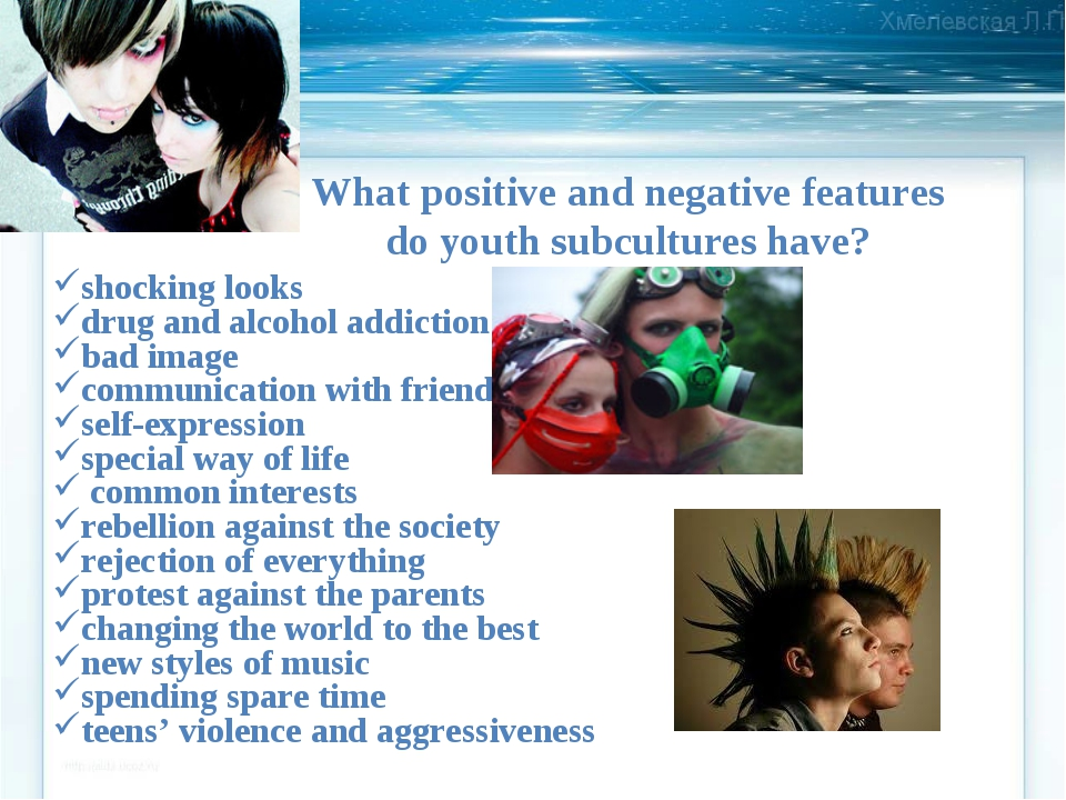 What positive and negative features do youth subcultures have? shocking looks...