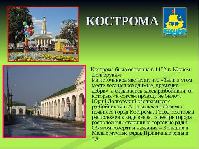 КОСТРОМА Кострома была основана в 1152 г. Юрием Долгоруким . Из источников яв...