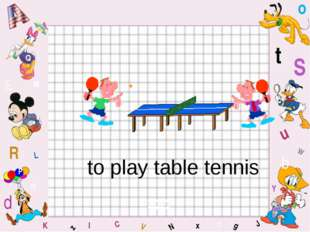 to play table tennis