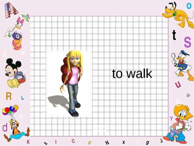 to walk