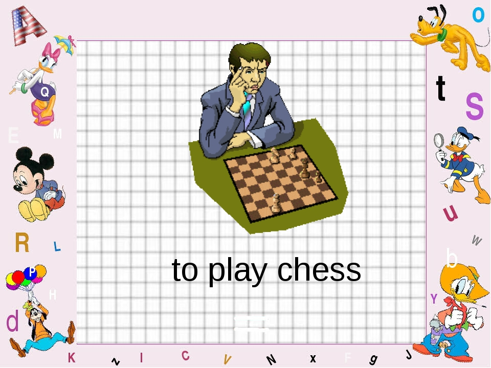 to play chess