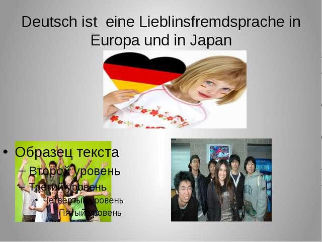 Deutsch ist eine Lieblinsfremdsprache in Europa und in Japan