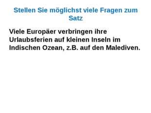 Stellen Sie möglichst viele Fragen zum Satz Viele Europäer verbringen ihre Ur