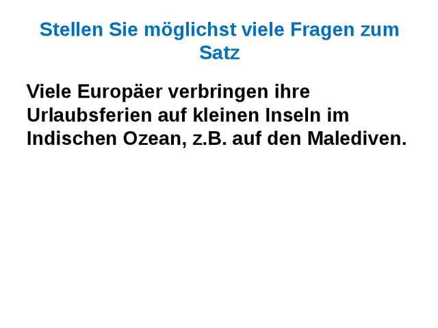Stellen Sie möglichst viele Fragen zum Satz Viele Europäer verbringen ihre Ur...