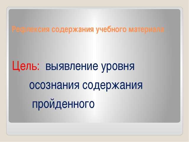Рефлексия содержания учебного материала Цель: выявление уровня осознания соде...