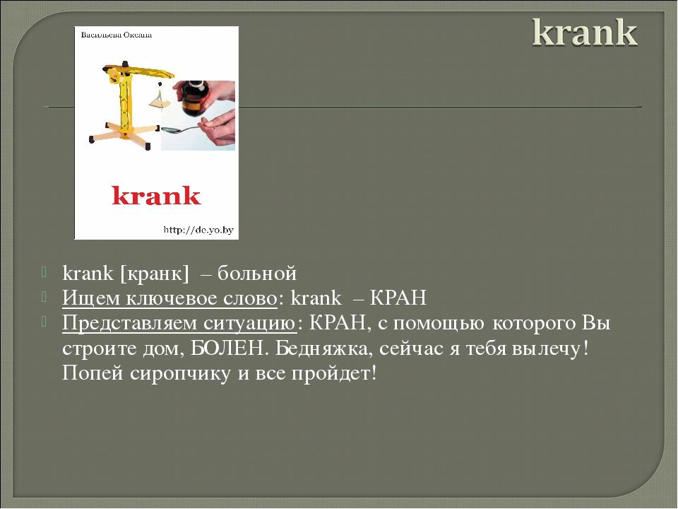 krank [кранк] – больной Ищем ключевое слово: krank – КРАН Представляем сит...