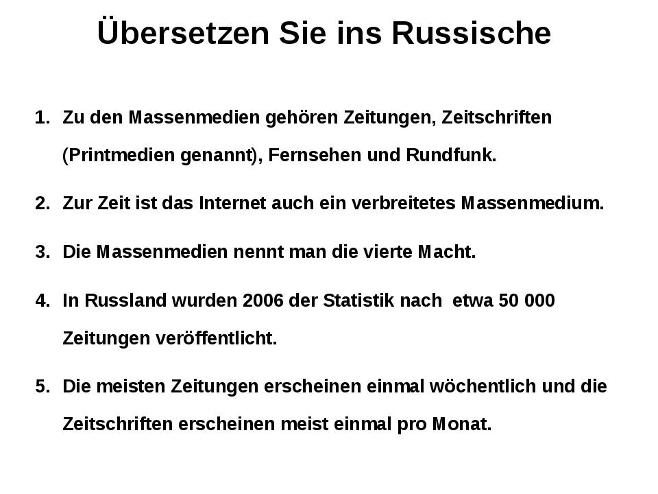 Übersetzen Sie ins Russische Zu den Massenmedien gehören Zeitungen, Zeitschri...