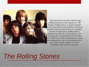 The Rolling Stones Британская рок-группа, многие годы соперничавшая по популя