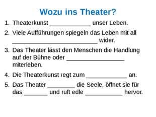 Wozu ins Theater? Theaterkunst ____________ unser Leben. Viele Aufführungen s