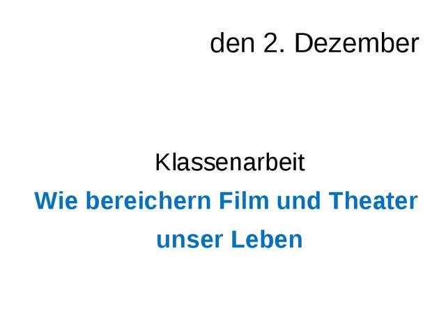 den 2. Dezember Klassenarbeit Wie bereichern Film und Theater unser Leben