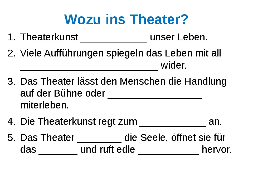 Wozu ins Theater? Theaterkunst ____________ unser Leben. Viele Aufführungen s...