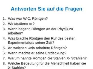 Antworten Sie auf die Fragen Was war W.C. Röntgen? Wo studierte er? Wann bega