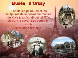Musée d'Orsay Il abrite les peintures et les sculptures de la deuxième moitié
