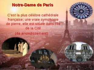 Notre-Dame de Paris C'est la plus célèbre cathédrale française; une vraie sym