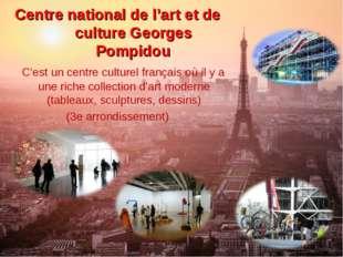 Centre national de l'art et de culture Georges Pompidou C'est un centre cultu