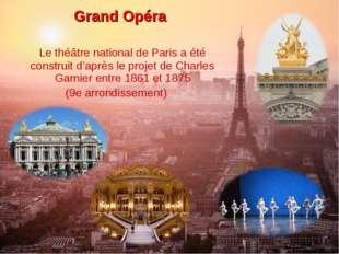 Grand Opéra Le théâtre national de Paris a été construit d'après le projet de