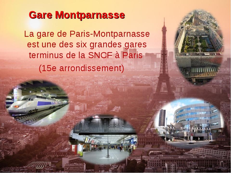 Gare Montparnasse La gare de Paris-Montparnasse est une des six grandes gares...