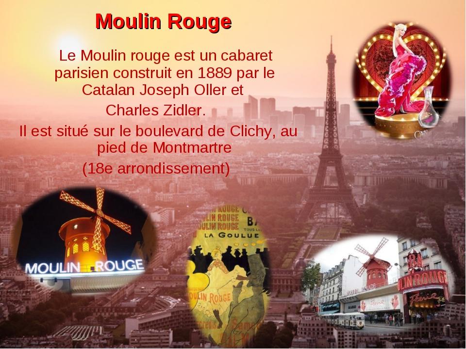 Moulin Rouge Le Moulin rouge est un cabaret parisien construit en 1889 par le...