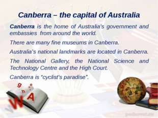 Canberra – the capital of Australia Canberra is the home of Australia's gover