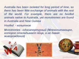 Australia has been isolated for long period of time, so there has been little
