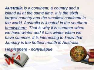 Australia is a continent, a country and a island all at the same time. It is
