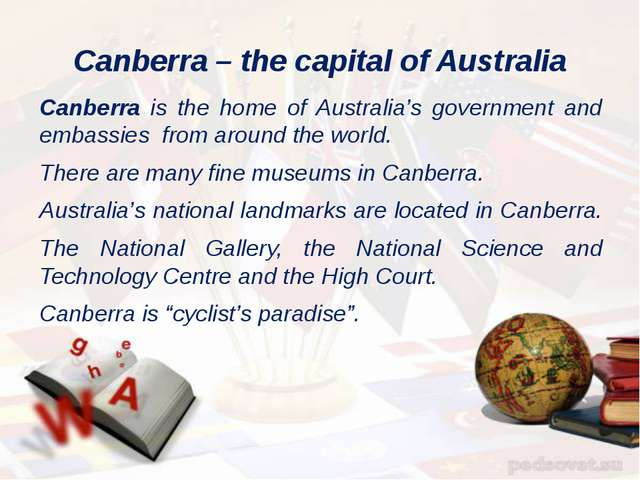 Canberra – the capital of Australia Canberra is the home of Australia's gover...