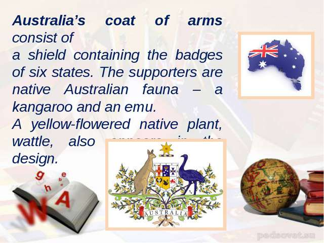 Australia's coat of arms consist of a shield containing the badges of six sta...