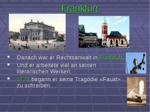 Frankfurt Danach war er Rechtsanwalt in Frankfurt. Und er arbeitete viel an s
