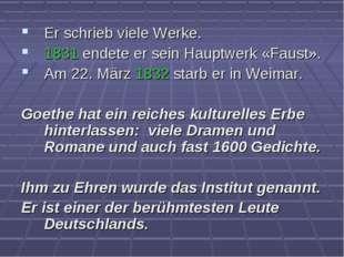Er schrieb viele Werke. 1831 endete er sein Hauptwerk «Faust». Am 22. März 18