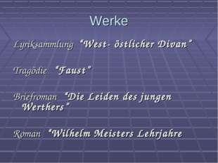"""Werke Lyriksammlung """"West- östlicher Divan"""" Tragödie """"Faust"""" Briefroman """"Die"""