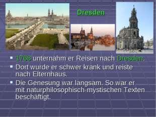 1768 unternahm er Reisen nach Dresden. Dort wurde er schwer krank und reiste