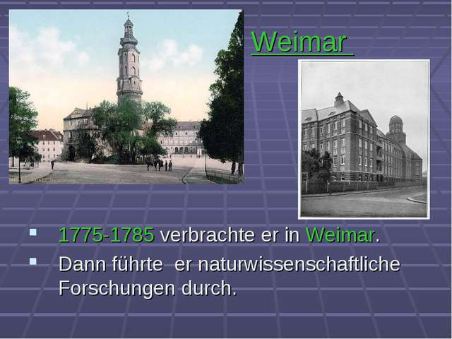 Weimar 1775-1785 verbrachte er in Weimar. Dann führte er naturwissenschaftlic...