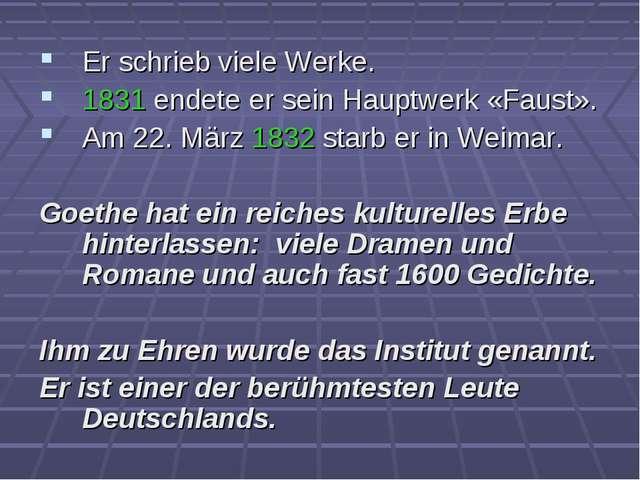 Er schrieb viele Werke. 1831 endete er sein Hauptwerk «Faust». Am 22. März 18...