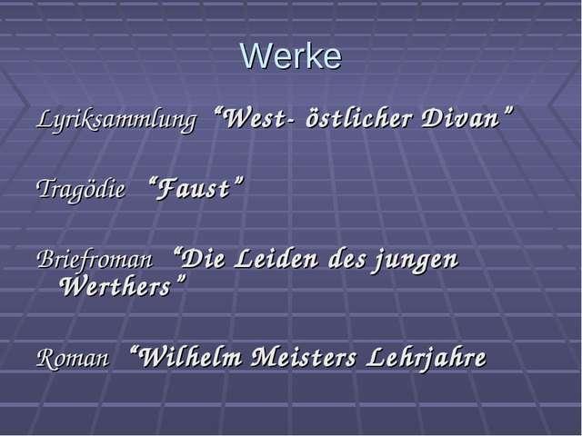 """Werke Lyriksammlung """"West- östlicher Divan"""" Tragödie """"Faust"""" Briefroman """"Die..."""