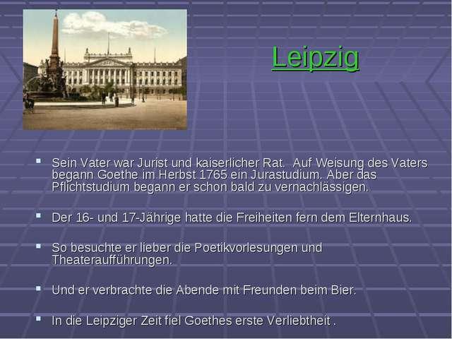 Leipzig Sein Vater war Jurist und kaiserlicher Rat. Auf Weisung des Vaters be...