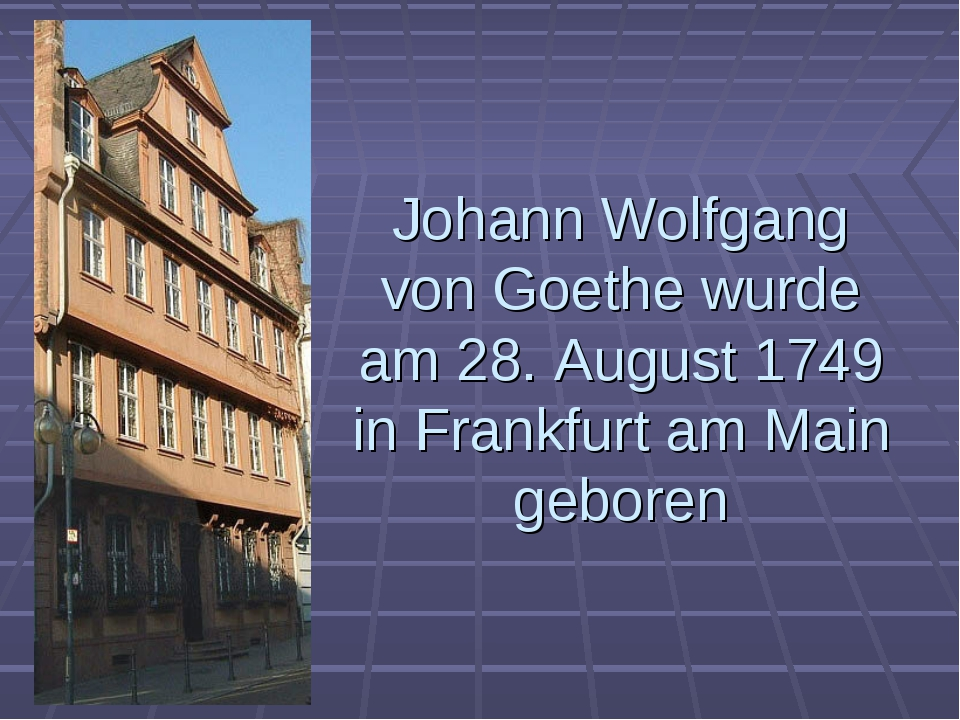 Johann Wolfgang von Goethe wurde am 28. August 1749 in Frankfurt am Main gebo...