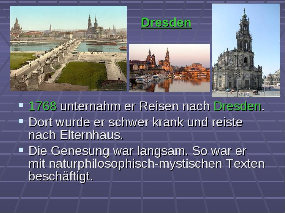 1768 unternahm er Reisen nach Dresden. Dort wurde er schwer krank und reiste...