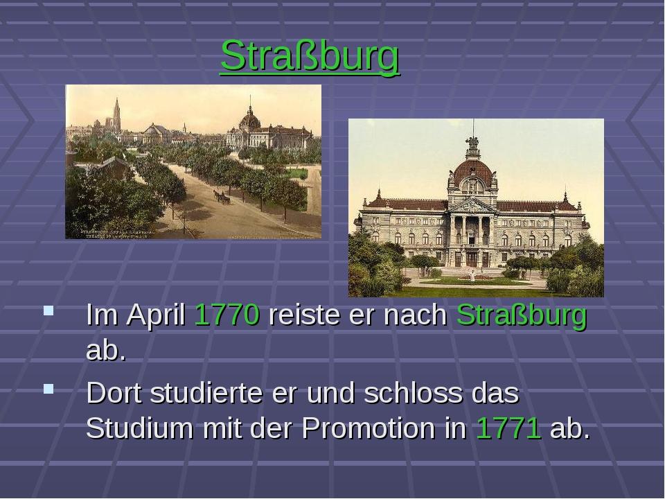 Straßburg Im April 1770 reiste er nach Straßburg ab. Dort studierte er und sc...
