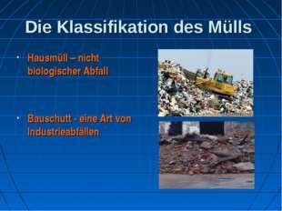 Die Klassifikation des Mülls Hausmüll – nicht biologischer Abfall Bauschutt -