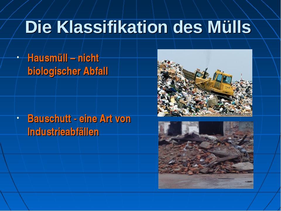 Die Klassifikation des Mülls Hausmüll – nicht biologischer Abfall Bauschutt -...