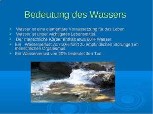Bedeutung des Wassers Wasser ist eine elementare Voraussetzung für das Leben.
