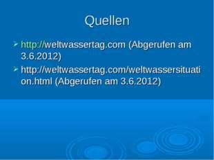Quellen http://weltwassertag.com (Abgerufen am 3.6.2012) http://weltwassertag