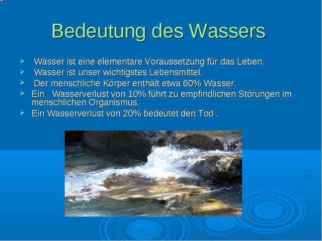 Bedeutung des Wassers Wasser ist eine elementare Voraussetzung für das Leben....
