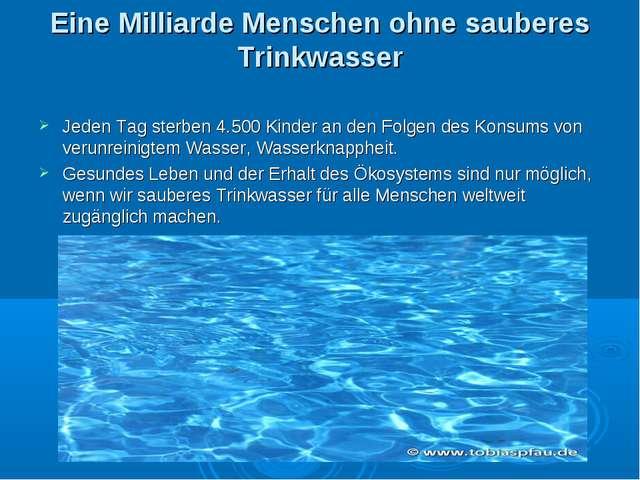 Eine Milliarde Menschen ohne sauberes Trinkwasser Jeden Tag sterben 4.500 Kin...