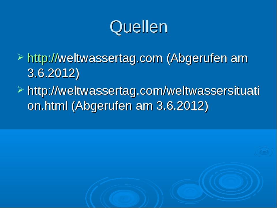 Quellen http://weltwassertag.com (Abgerufen am 3.6.2012) http://weltwassertag...