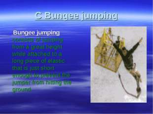 С Bungee jumping Bungee jumping consists of jumping from a great height while