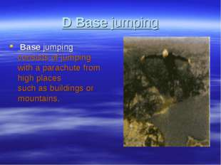 D Base jumping Base jumping consists of jumping with a parachute from high pl