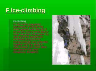F Ice-climbing Ice-climbing As the name suggests, practioners of this activi