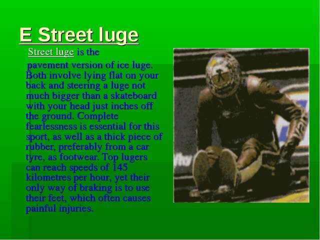 E Street luge Street luge is the pavement version of ice luge. Both involve l...